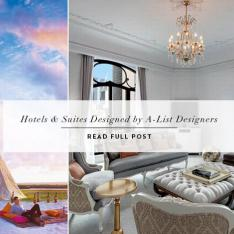 Roundup: Hotels & Suites Designed by A-List Designers